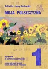 Język polski 1. Moja polszczyzna. Podręcznik do kształcenia językowego. Klasa 1 liceum ogólnokształc