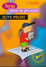 Teraz idziesz do gimnazjum. Język Polski