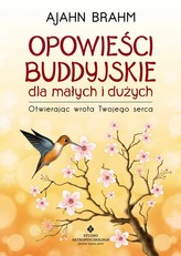 Opowieści buddyjskie dla małych i dużych. Otwierając wrota Twojego serca