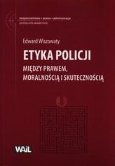 Etyka Policji. Między prawem, moralnością i skutecznością