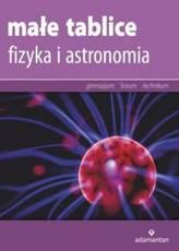 Małe tablice. Fizyka i astronomia. Gimnazjum / technikum / liceum