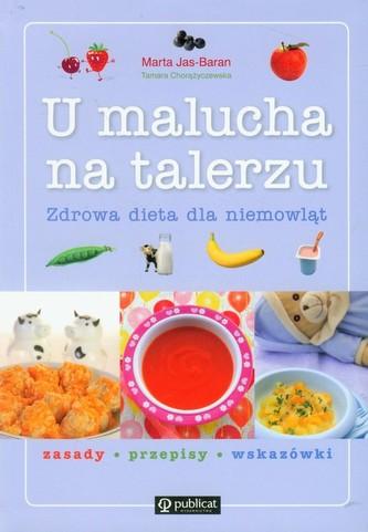 U malucha na talerzu Zdrowa dieta dla niemowląt