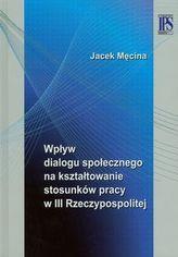 Wpływ dialogu społecznego na kształtowanie stosunków pracy w III Rzeczypospolitej