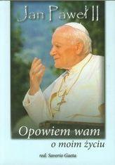 Jan Paweł II Opowiem wam o moim życiu