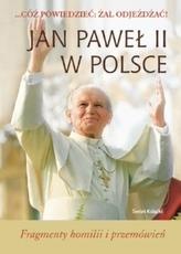 Cóż powiedzieć: żal odjeżdżać! Jan Paweł II w Polsce