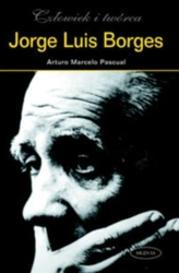 Jorge Luis Borges. Człowiek i twórca