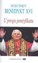 U progu pontyfikatu, Ojciec Święty Benedykt XVI.