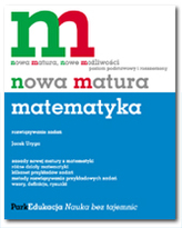 Nowa matura. Matematyka. Rozwiązywanie zadań. Poziom podstawowy i rozszerzony