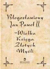 Jan Paweł II - Wielka Księga Złotych Myśli