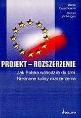 Projekt rozszerzenie. Jak Polska wchodziła do Unii. Nieznane kulisy rozszerzenia