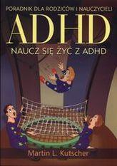 ADHD. Naucz się żyć z ADHD. Poradnik dla rodziców i nauczycieli.