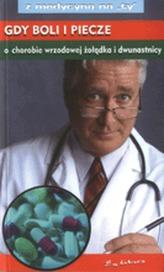 Z medycyną na Ty.  Gdy boli i piecze, o chorobie wrzodowej żołądka i dwunastnicy