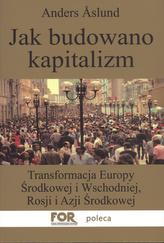Jak budowano kapitalizm Transformacja Europy Środkowej i Wschodniej, Rosji i Azji Środkowej.