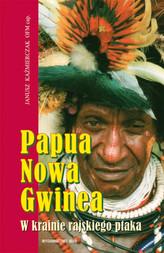 Papua Nowa Gwinea. W krainie rajskiego ptaka