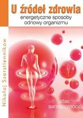 U źródeł zdrowia. Energetyczne sposoby odnowy organizmu. Atlas samopomocy