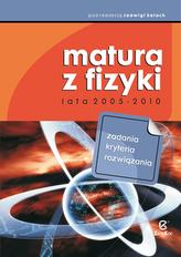 Matura z fizyki lata 2005-2010. Zadania, kryteria, rozwiązania