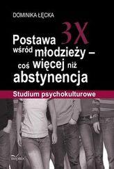 Postawa 3X wśród młodzieży - coś więcej niż abstynencja. Studium psychokulturowe