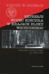 Kościół w okowach. Represje wobec kościoła w krajach bloku wschodniego