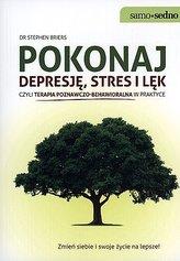 Pokonaj depresję, stres i lęk czyli terapia poznawczo-behawioralna w praktyce