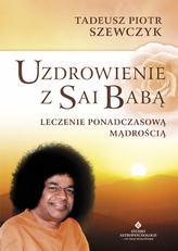 Uzdrowienie z Sai Babą. Leczenie ponadczasową mądrością