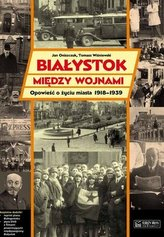Białystok między wojnami. Opowieść o życiu miasta 1918-1939 + DVD + plan miasta