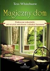 Magiczny dom. Praktyczne wskazówki, jak oczyścić mieszkanie i odnaleźć harmonię