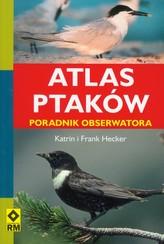 Atlas ptaków. Poradnik obserwatora.