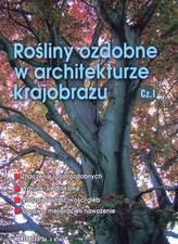 Rośliny ozdobne w architekturze krajobrazu. Część 1. Podręcznik