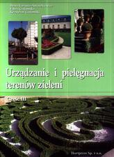 Urządzanie i pielęgnacja terenów zieleni. Podręcznik, część 3