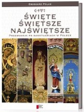 Święte, świętsze, najświętsze. Przewodnik po sanktuariach w Polsce