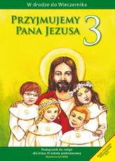 Przyjmujemy Pana Jezusa. Klasa 3, szkoła podstawowa. Religia. Podręcznik