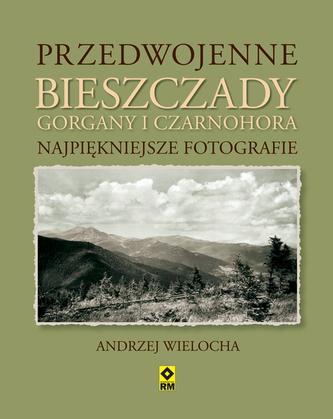 Przedwojenne Bieszczady, Gorgany i Czarnohora - Karpaty Wschodnie. Najpiękniejsze fotografie.