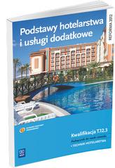 Podstawy hotelarstwa i usługi dodatkowe. Podręcznik do nauki zawodu. Kwalifikacja T.12.3