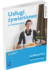 Usługi żywieniowe w hotelarstwie. Podręcznik do nauki zawodu technik hotelarstwa.