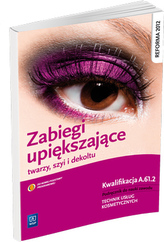 Zabiegi upiększające twarzy, szyi i dekoltu. Podręcznik do nauki zawodu technik usług kosmetycznych.