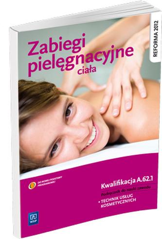 Zabiegi pielęgnacyjne ciała. Podręcznik do nauki zawodu technik usług kosmetycznych.