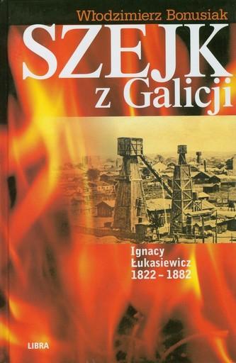 Szejk z Galicji. Ignacy Łukasiewicz 1822-1882