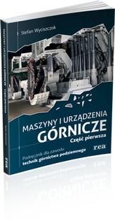 Maszyny i urządzenia górnicze. Część 1. Podręcznik do zawodu technik górnictwa podziemnego