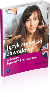 Język angielski zawodowy w branży fryzjersko-kosmetycznej. Zeszyt ćwiczeń. Szkoły ponadgimnazjalne
