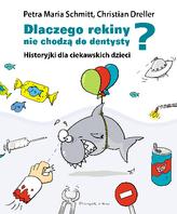 Dlaczego rekiny nie chodzą do dentysty ? Historyjki dla ciekawskich dzieci