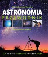 Astronomia Przewodnik. Jak poznać tajemnice nocnego nieba