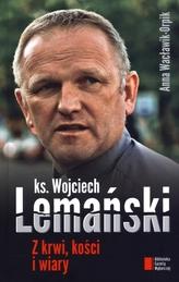 Z krwi, kości i wiary. Ksiądz Wojciech Lemański