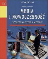 Media i nowoczesność. Społeczna teoria mediów