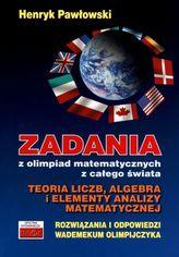 Zadania z olimpiad matematycznych z całego świata. Teoria liczb, algebra i elementy analizy matematy