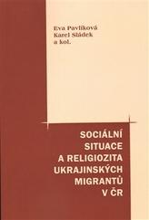 Sociální situace a religiozita ukrajinských migrantů v ČR