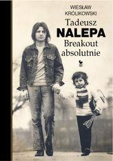 Tadeusz Nalepa. Breakout absolutnie