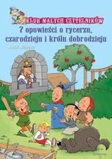Klub Małych Czytelników. 7 opowieści o rycerzu, czarodzieju i księciu dobrodzieju