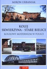 Kolej Skwierzyna - Stare Bielice. Kolejowy modernizm w Polsce