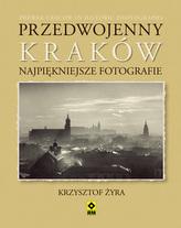 Przedwojenny Kraków. Najpiękniejsze fotografie. Wersja polsko-angielska