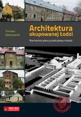 Architektura okupowanej Łodzi. Niemieckie plany przebudowy miasta